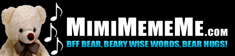MimiMemeMe.com - BFF Bear, Beary Wise Words, Bear Hugs!