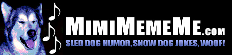 MimiMemeMe.com - Sled Dog Humor, Snow  Jokes, Woof!