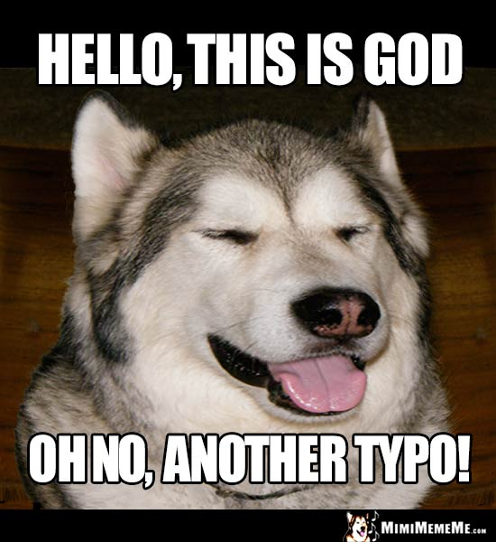 Dog Humor: Hello, this is God. Oh no, another typo!