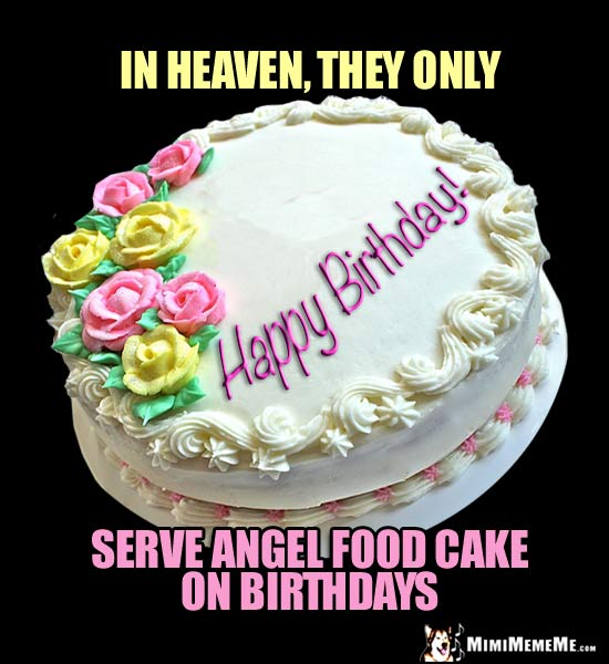 Birthday Humor: In heaven, they only serve angel food cake on birthdays