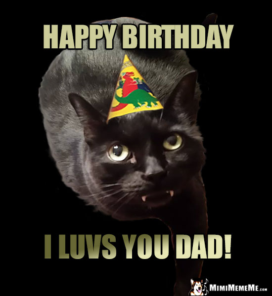 Black Cat Wearing Party Hat Says: Happy Birthday, I luvs you Dad!