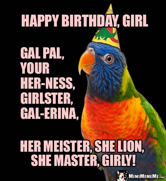 Party Parrot Says: Happy Birthday, Girl, Gal Pal, Your her-ness, she lion, she master...