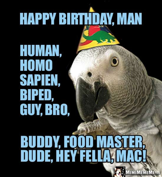 Party Bird Says: Happy Birthday Man, Human, Biped, Guy, Bro, Buddy, Hey Fella, Mac!