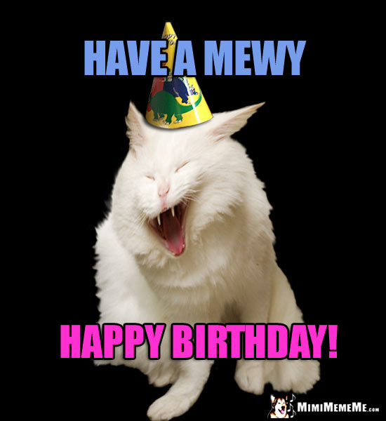 Funny Party Cat Says: Have a Mewy Happy Birthday!