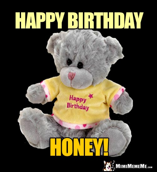 Teddy Bear Says: Happy Birthday Honey!