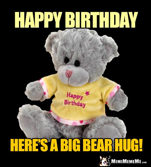 Teddy Bear Says: Happy Birthday. Here's a Big Bear Hug!