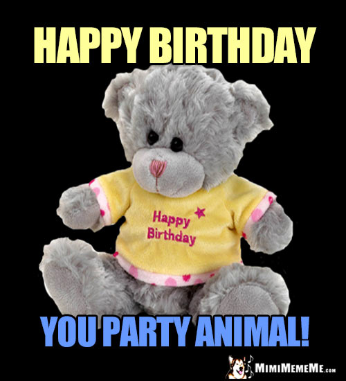 Teddy Bear Says: Happy Birthday You Party Animal!