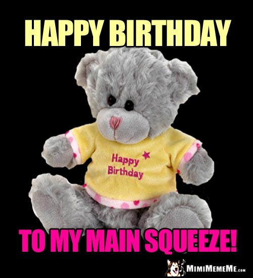 Teddy Bear Says: Happy Birthday to My Main Squeeze!