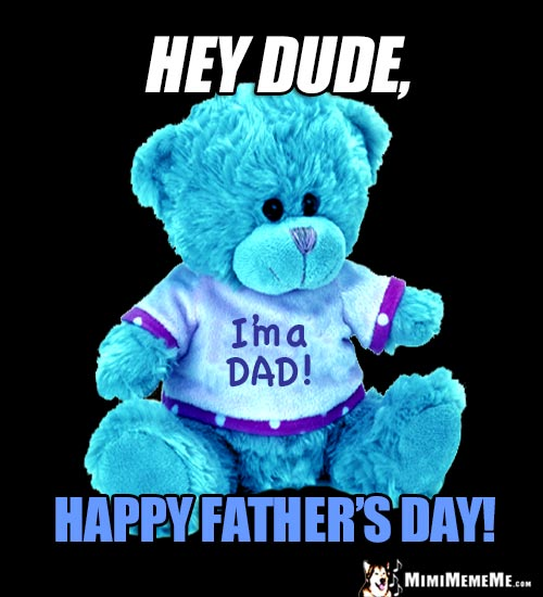 "Teddy Bear in ""I'm a Dad!"" T-shirt: Hey Dude, Happy Father's Day!"