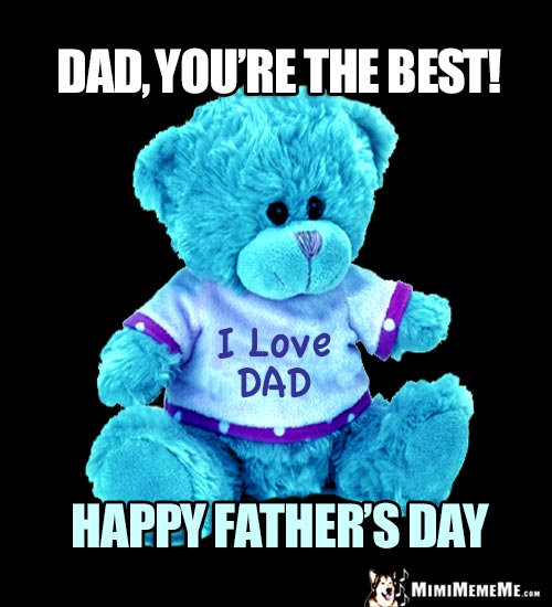 Teddy Bear Says: Dad, you're the best! Happy Father's Day!
