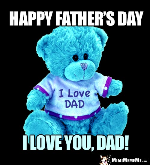 Teddy Bear Saying: Happy Father's Day. I love you, Dad!