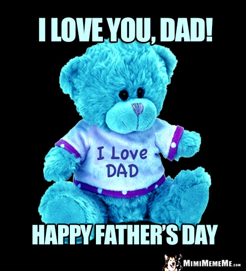 Teddy Bear Says: I love you, Dad! Happy Father's Day