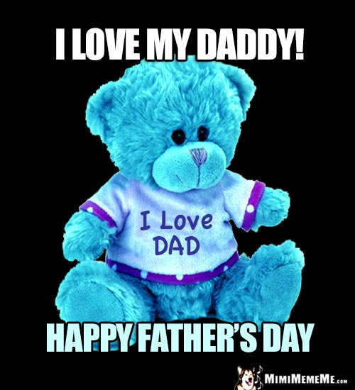 Blue Teddy Bear Says: I love my Daddy! Happy Father's Day