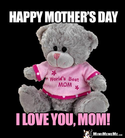 World's Best Mom Bear Says: Happy Mother's Day. I love you, Mom!