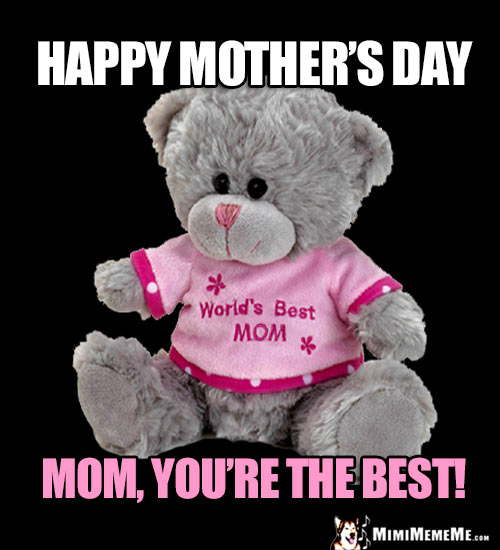 World's Best Mom Teddy Bear Says: Happy Mother's Day, Mom, You're the Best!