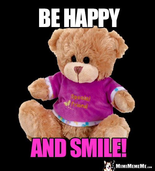 Special Friend Teddy Bear Says: Be Happy and Smile!
