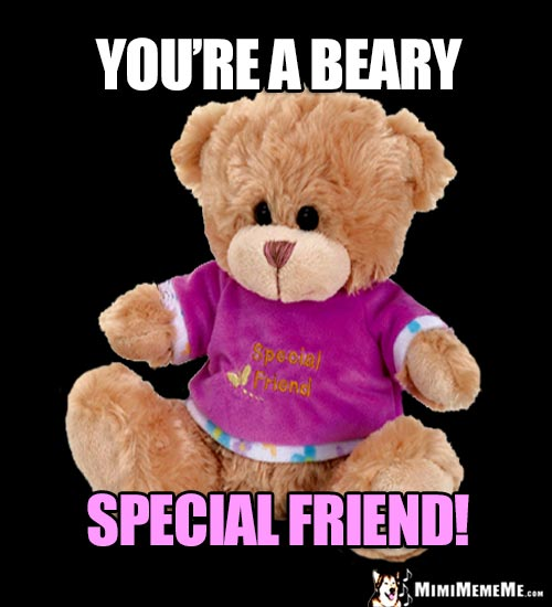 Cute Teddy Bear Says: You're a Beary Special Friend!