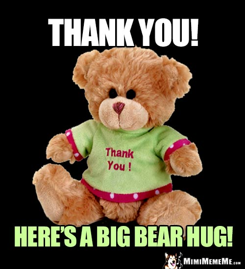 Teddy Bear Says: Thank You! Here's a big bear hug!