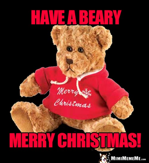 Teddy Bear Says: Have a Beary Merry Christmas!