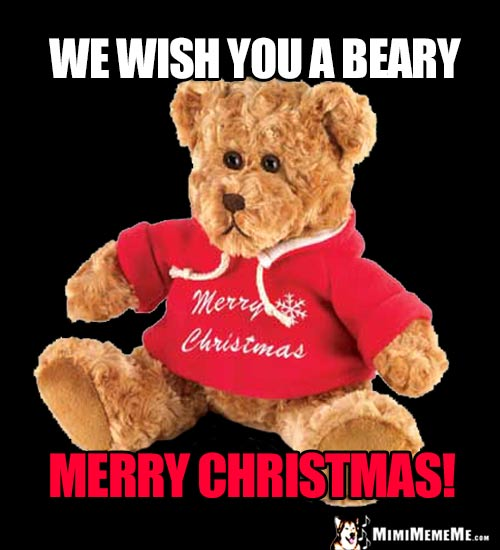 Teddy Bear Says: We Wish You a Beary Merry Christmas!