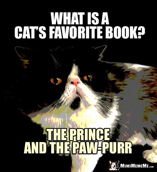 Fictional Cat Joke: What is a cat's favorite book? The Prince and the Paw-Purr