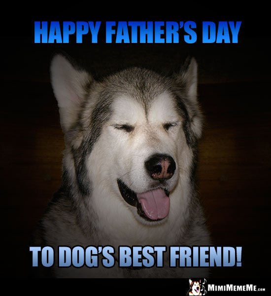 Handsome Dog Says: Happy Father's Day to Dog's Best Friend!