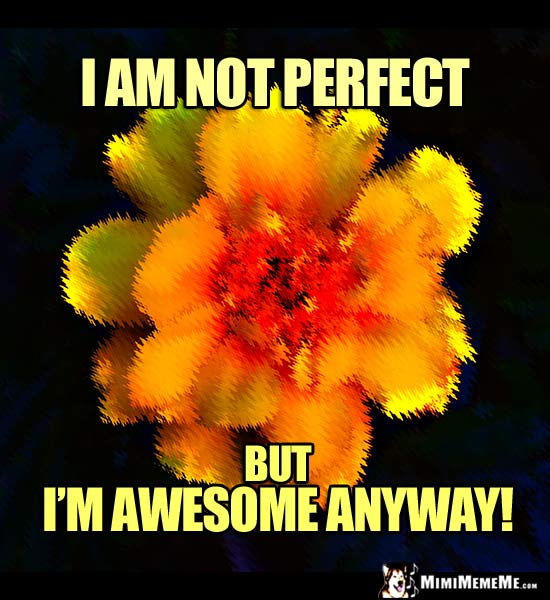 Imperfect Flower Saying: I am not perfect, but I'm awesome anyway!