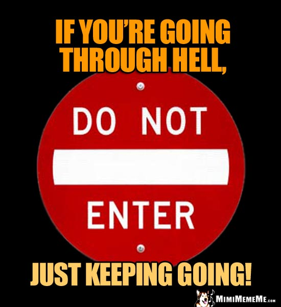 Do Not Enter Sign: If you're going through hell, just keep going!