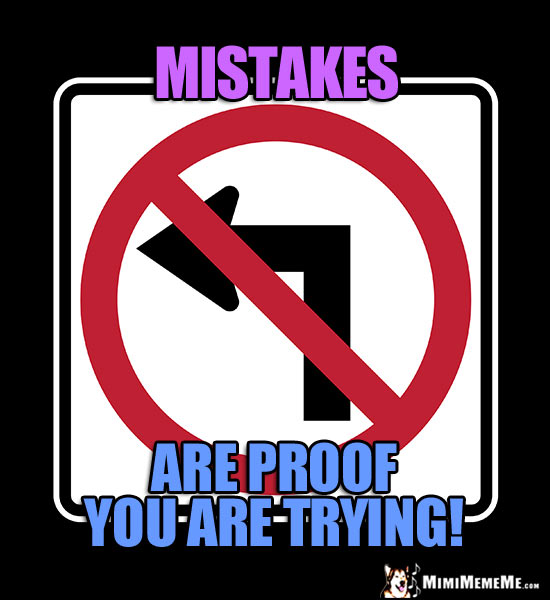 No Left Turn Sign: Mistakes are proof you are trying!