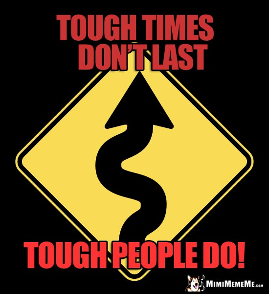 Winding Road Sign: Tough times don't last. Tough people do!