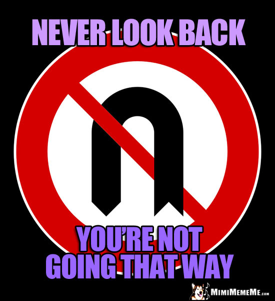 No U Turn Sign: Never look back. You're not going that way.