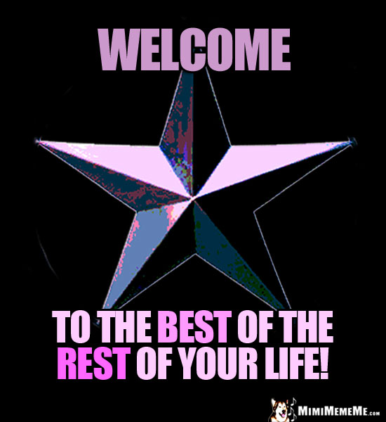 3-D Star Saying: Welcome to the best of the rest of your life!