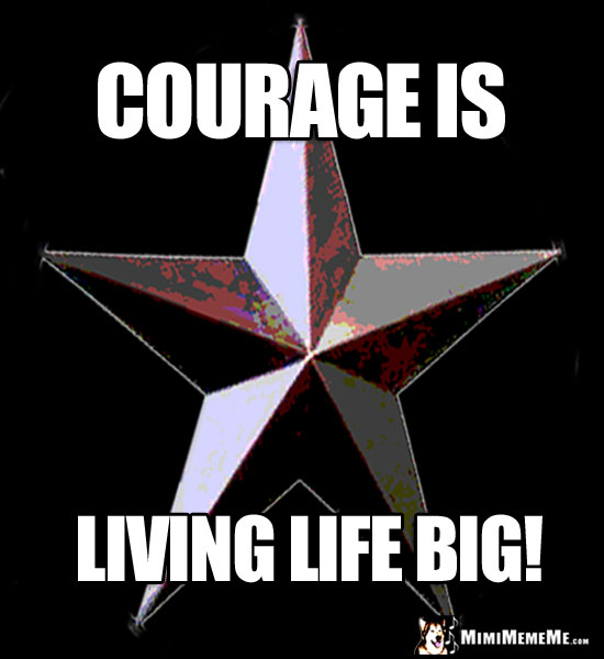 3-D Star Saying: Courage is Living Life Big!