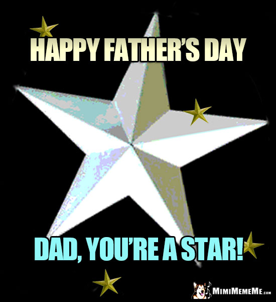 Big Star Says: Happy Father's Day. Dad, You're a Star!
