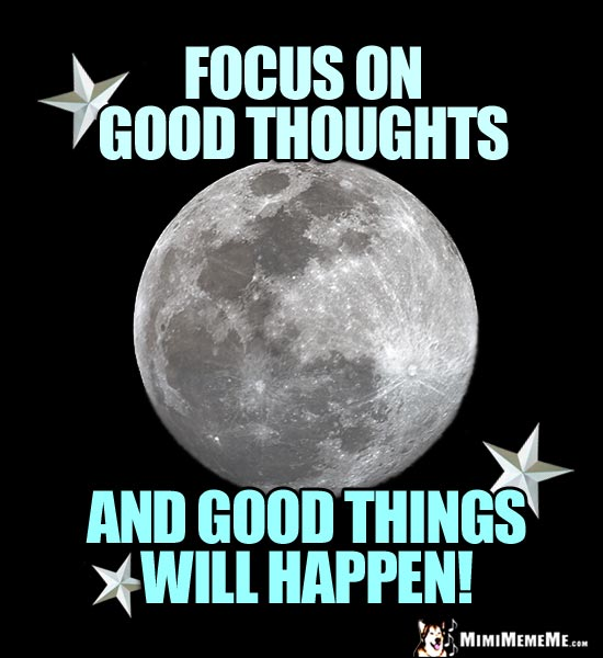 Motivational Moon and Stars: Focus on good thoughts and good things will happen!