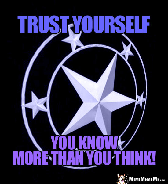 Motivational Words: Trust Yourself. You know more than you think!