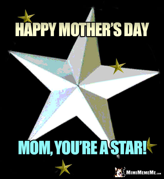 Big Star Says: Happy Mother's Day. Mom, You're a Star!
