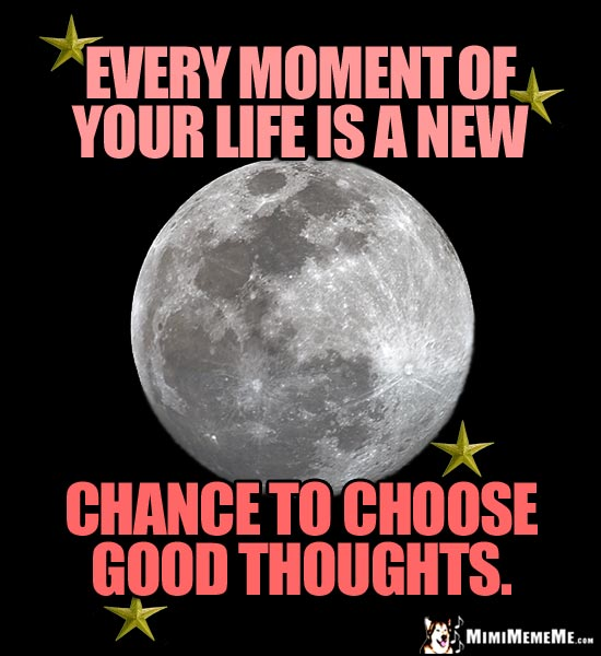 Moon and Stars Saying: Every moment of your life is a new chance to choose good thoughts.