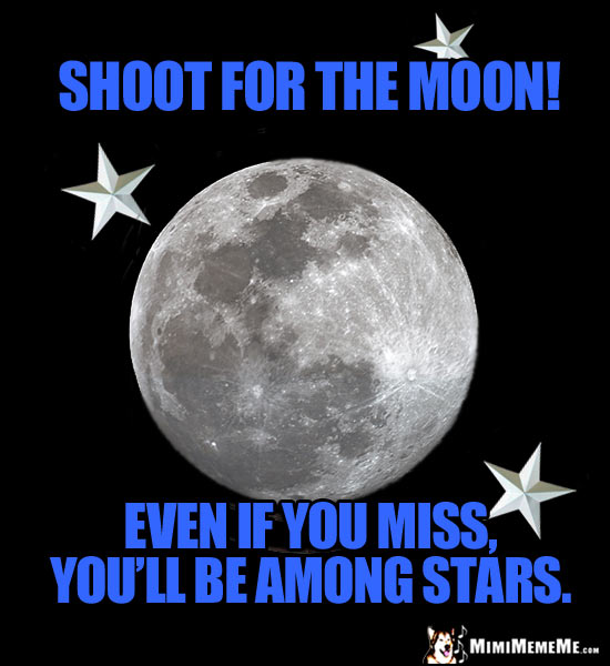 Moon and Stars Poster: Shoot for the moon! Even if you miss, you'll be among stars.