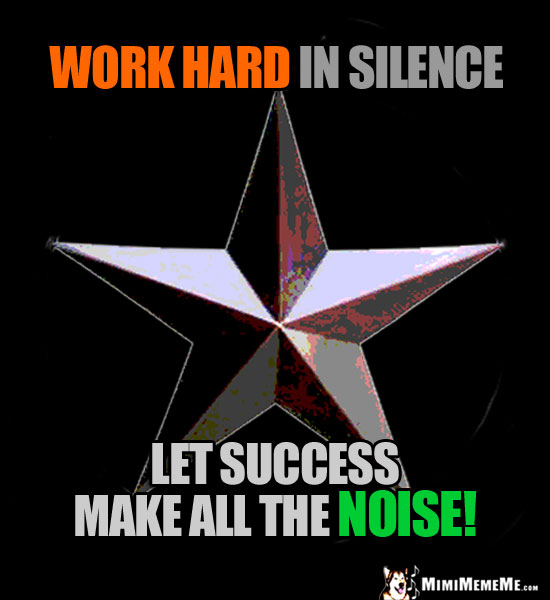Single Star Says: Work hard in silence. Let success make all the noise!