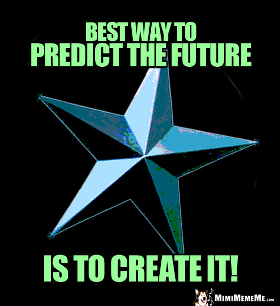 Single Star Says: Best way to predict the future is to create it!