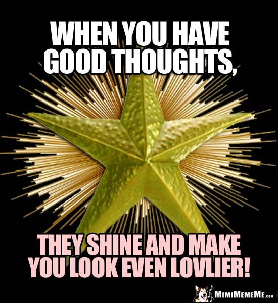 Shining Star Saying: When you have good thoughts, they shine and make you look even lovlier!