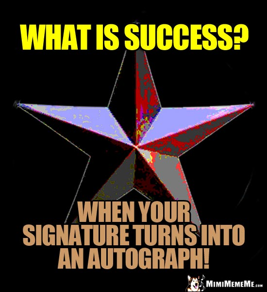 Star Meme: What is success? When your signature turns into an autograph!