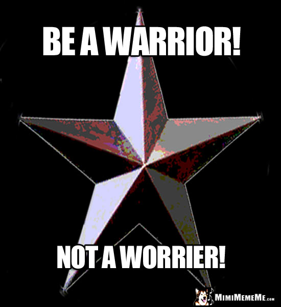 Large Star Saying: Be a Warrior! Not a worrier!
