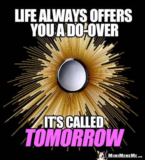 Sun Rays Saying: Life always offers you a do-over. It's called tomorrow.