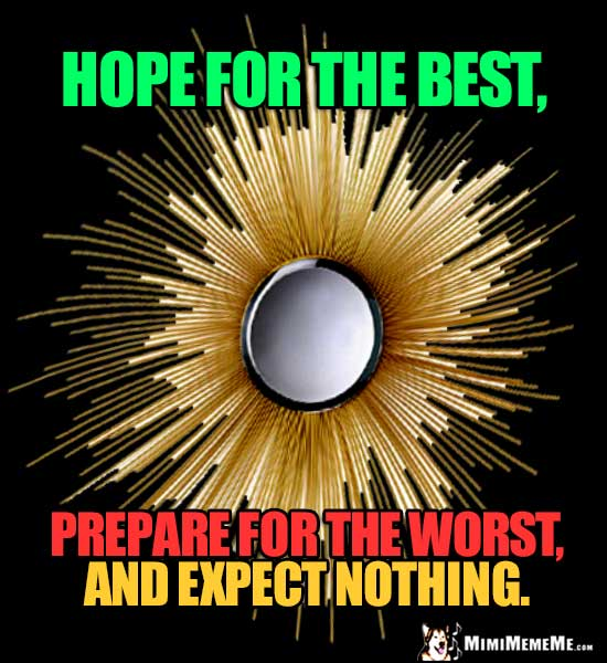 Zen Motivational Words: Hope for the best, prepare for the worst, and expect nothing.